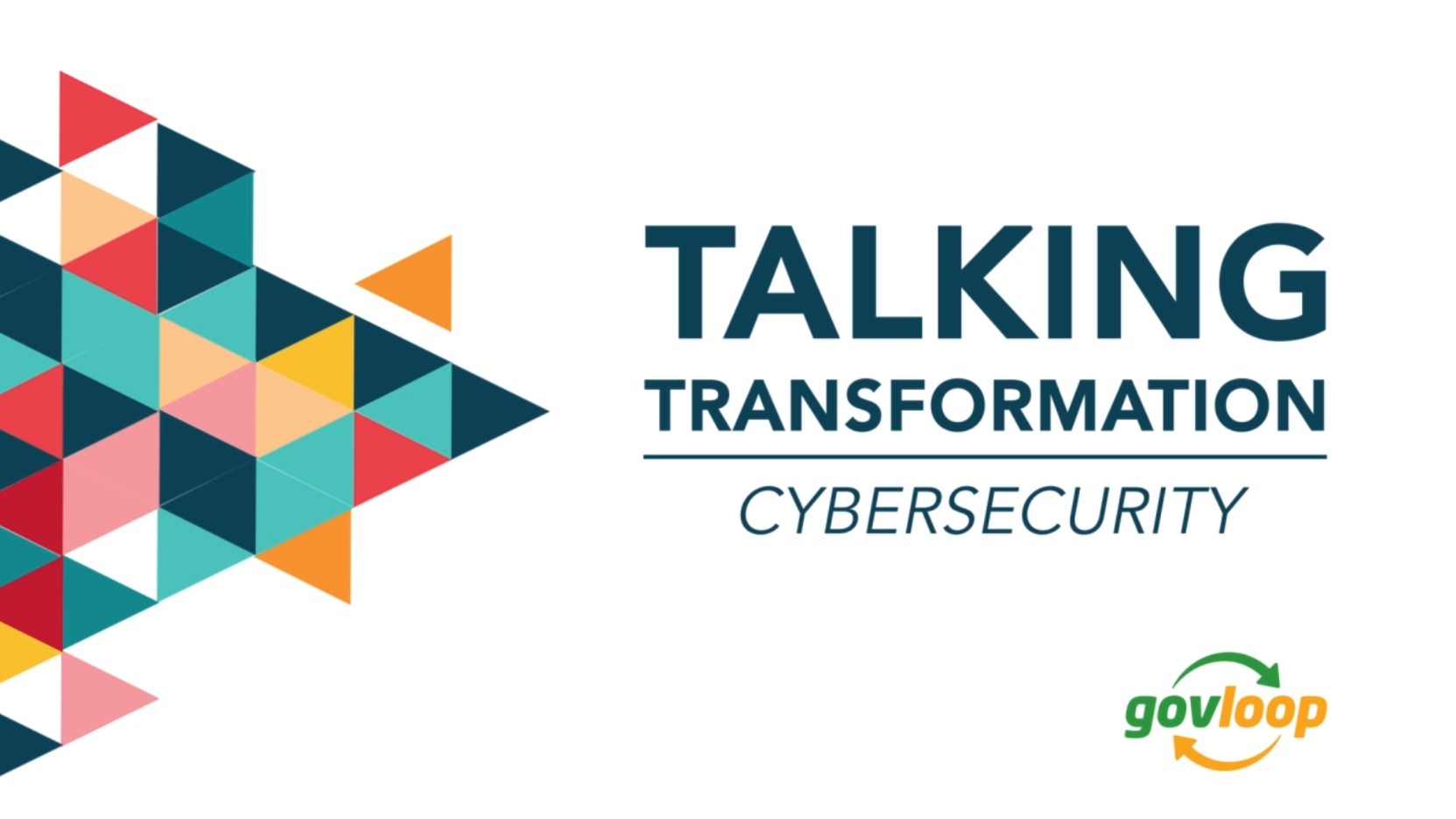 GovLoop's Talking Transformation: Cybersecurity