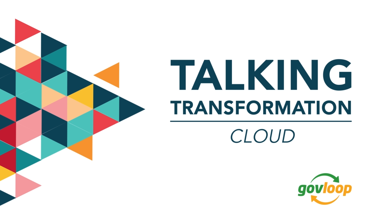 GovLoop's Talking Transformation: Cloud
